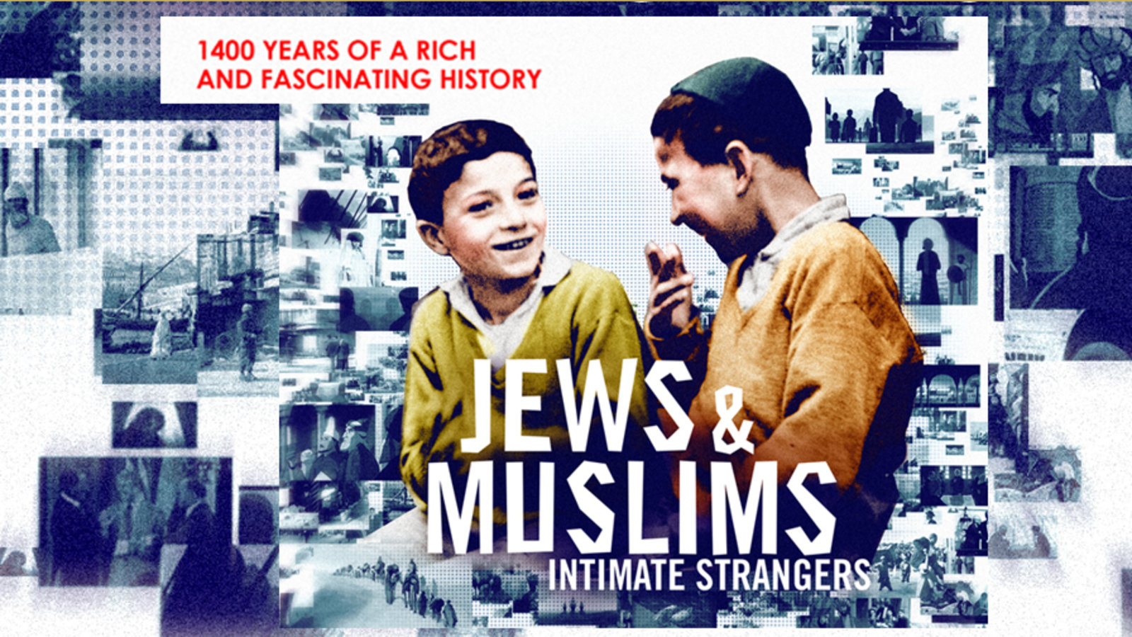 Jews & Muslims: Intimate Strangers - 4 Part Series