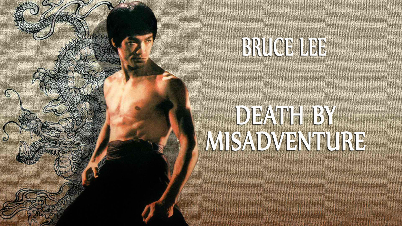 Death by Misadventure - The Life and Death of Bruce Lee