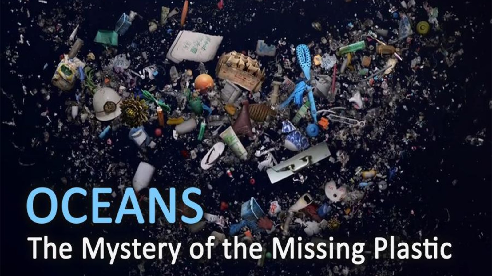 Oceans - The Mystery of the Missing Plastic