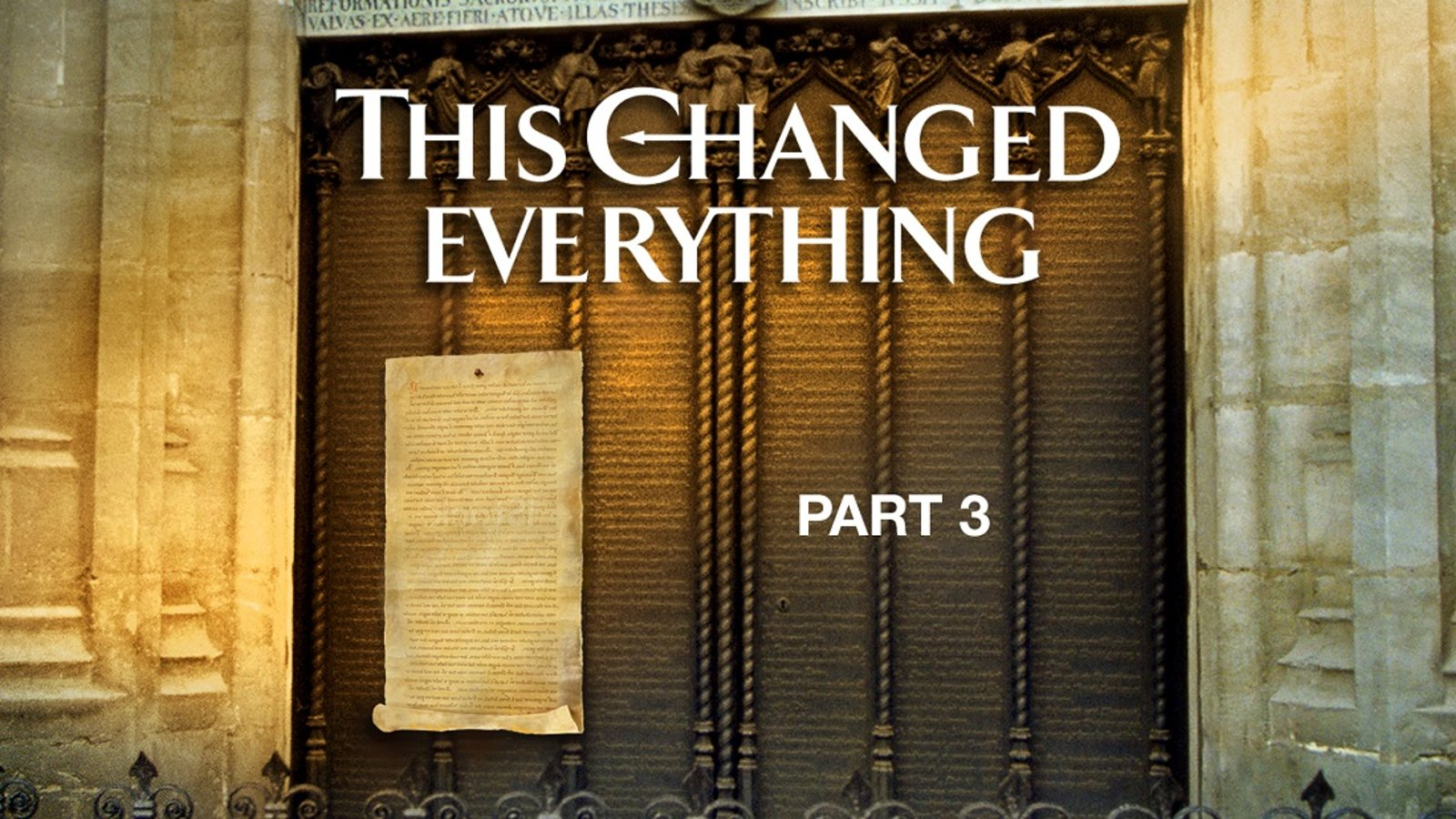 This Changed Everything - Episode 3 - Commemorating 500 Years of the Reformation