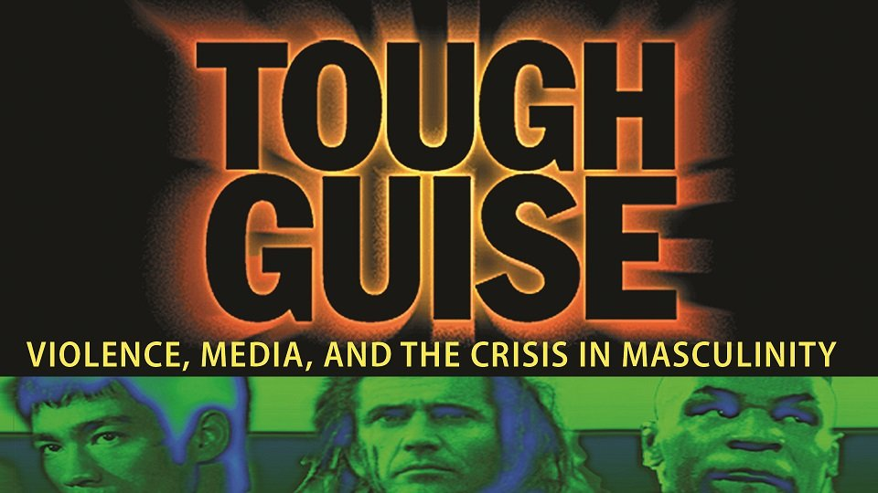 Tough Guise: Violence, Media and the Crisis in Masculinity