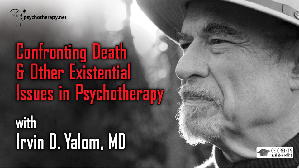 Confronting Death and Other Existential Issues in Psychotherapy