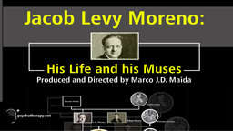 Jacob Levy Moreno - His Life and his Muses