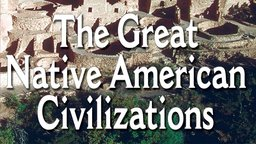 The Great Native American Civilizations