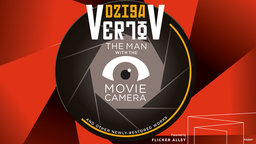 Dziga Vertov: The Man with the Movie Camera - and Other Newly-Restored Works