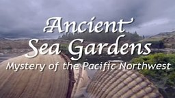 Ancient Sea Gardens - Mystery of the Pacific Northwest