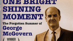 One Bright Shining Moment - George McGovern's Influence on Modern Politics