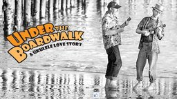 Under the Boardwalk: A Ukulele Love Story - A Heartfelt Meditation on Music, Love and Ukuleles