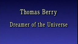 Thomas Berry: Dreamer of the Universe - An Interview with Father Thomas Berry