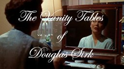 The Vanity Tables of Douglas Sirk - A Video Essay Exploring Gender in the Films of Douglas Sirk