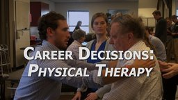 Career Decisions: Physical Therapy - An Overview of a Career Choice in Physical Therapy