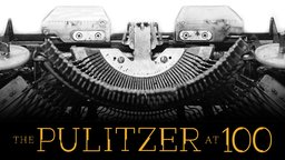 The Pulitzer at 100 - Celebrating the Pulitzer's Centenary