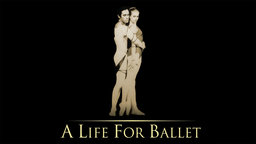 A Life for Ballet - A Couple and Their Life in the Dance World