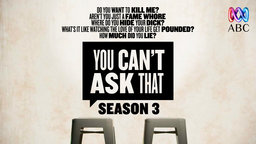 You Can't Ask That Series 3